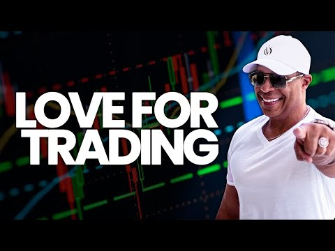 To Make It You Must Love Trading