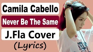 Camila Cabello - Never Be The Same ( cover by J.Fla ) (Lyrics)