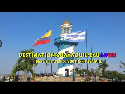 BEST 3 PLACES TO VISIT IN GUAYAQUIL, ECUADOR
