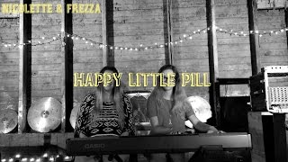Happy Little Pill cover || Nicolette & Frezza