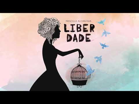Priscilla Alcântara:  Liberdade