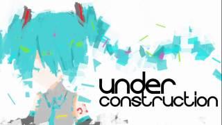 【初音ミク】 UNDER CONSTRUCTION  【オリジナル曲】