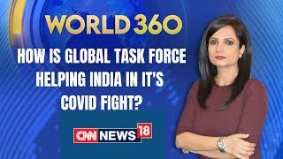 How Is Global Task Force Helping India In Its Covid19 Fight? | Covid News | World 360 | CNN News18