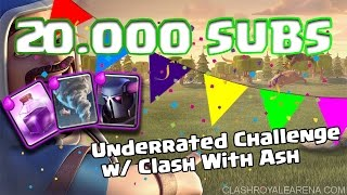 Underrated Challenge + 20,000 Subcribers Collab w/ Clash With Ash - Clash Royale