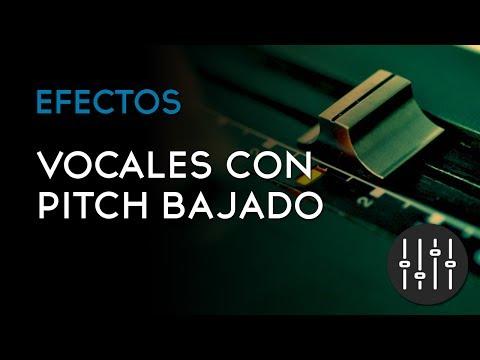 VOCALES CON EL PITCH BAJADO