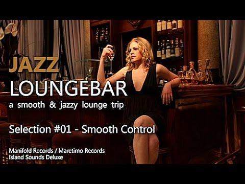 Jazz Loungebar - Selection #01 Smooth Control, HD, 2018, Smooth Lounge Music