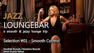 Jazz Loungebar - Selection #01 Smooth Control, HD, 2018, Smooth Lounge Music