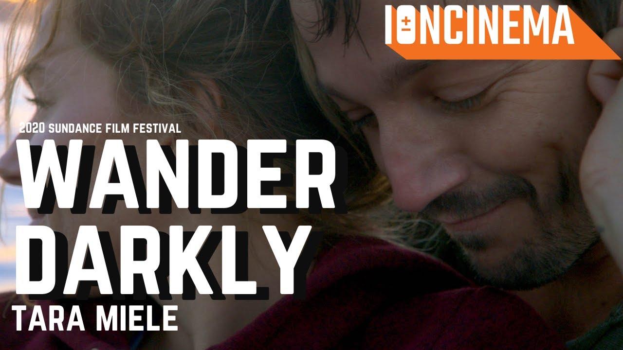 Tara Miele Wander Darkly 2020 Sundance Film Festival Youtube