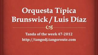 Tanda of the week 47-2012: Orquesta Típica Brunswick / Luis Díaz (tango)