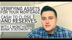 Verifying Assets for your Mortgage Cash to Close and Reserves with 2 months Bank Statements