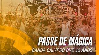 Baixar Banda Calypso - Passe de mágica (DVD 15 Anos Ao Vivo em Belém - Oficial)