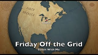 Off the Grid Needlearts - Friday Off the Grid - Ep.49