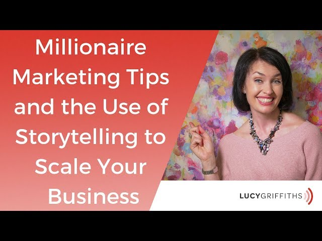 Millionaire Marketing Tips and the Use of Storytelling to Scale Your Business