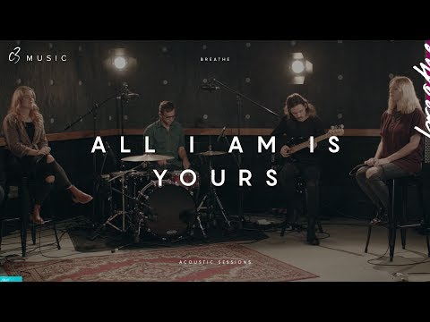 All I Am Is Yours (Acoustic)