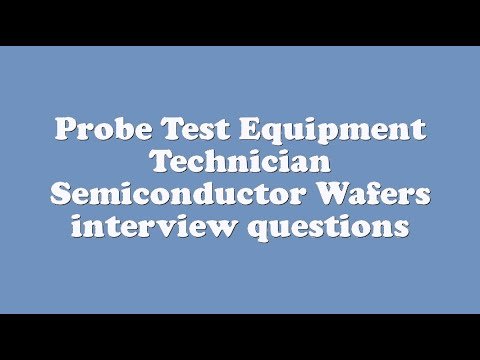 Probe Test Equipment Technician Semiconductor Wafers Interview Questions