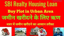 How to Get Home Loan to Buy Plot In Urban area | Detail of SBI Realty Home Loan