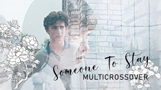 Someone To Stay ▶ ▷ Multicrossover