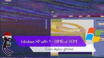 Windows XP with 4, 8, 16, 32, 64 and 128MB of RAM! Crazy display glitches!