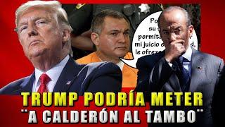 TRUMP PODRÍA METER A CALDERÓN AL TAMBO, GRACIAS A GARCÍA LUNA