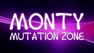 Monty // Mutation Zone