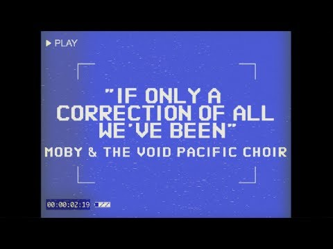 Moby & The Void Pacific Choir - If Only A Correction Of All