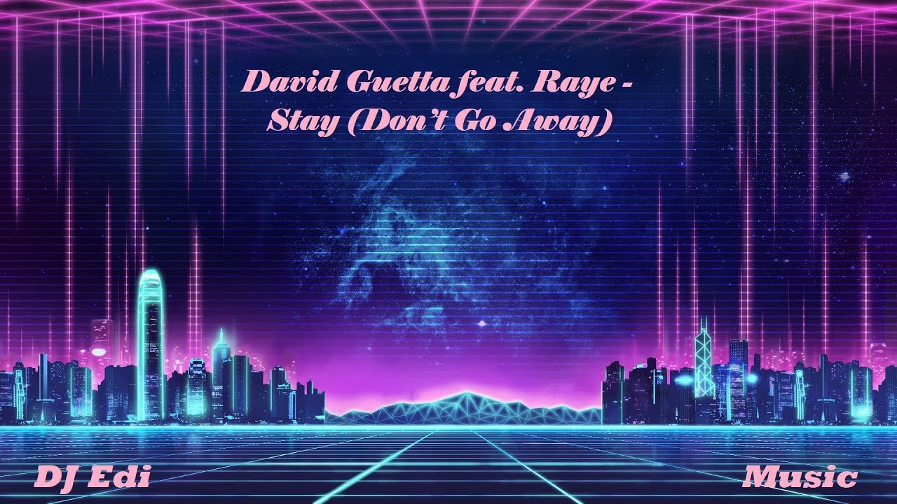 David Guetta feat. Raye - Stay (Don't Go Away) (Electro) (Lyrics) ♫DJ Edi♫