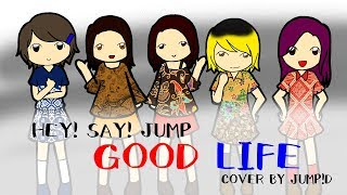 [歌ってみた] Hey! Say! JUMP's GOOD LIFE  - cover by JUMP!D