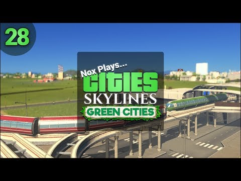 Nox Plays... Cities: Skylines: Green Cities (Let's Play) | #28: Greener Transit