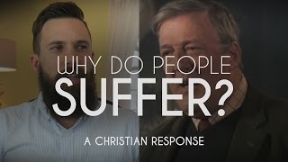 If God Is Love, Why Do People Suffer? || A Christian Response to Stephen Fry On God