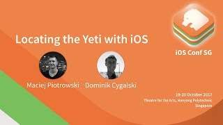 Locating the Yeti with iOS- iOS Conf SG 2017