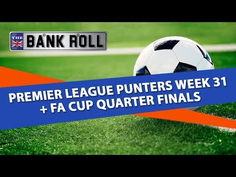 Premier League Punters Week 31 + FA Cup Quarter Finals | Soccer Betting Tips From Team Bank Roll