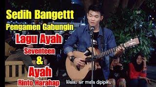 Download GABUNGIN LAGU AYAH - SEVENTEEN & AYAH RINTO GARAHAP COVER BY TRI SUAKA