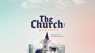THE CHURCH DEFINED:  Who We Are VS. Who We Should Be, pt 1 | The River FCC