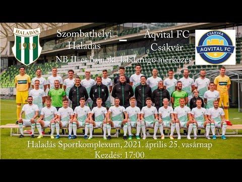 Szombathelyi  Haladás - Aqvital FC Csákvár - NB II-es labdarúgó mérkőzés