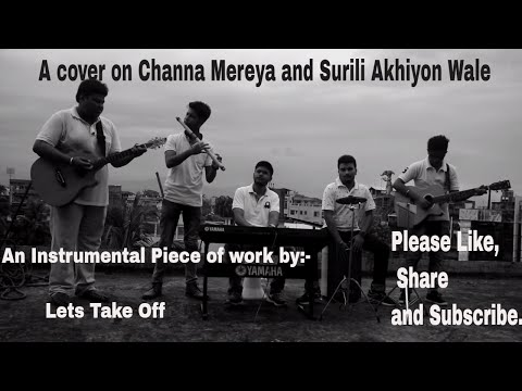 An Instrumental cover on Surili Akhiyon Waale (Veer) And Channa mereya (Ae Dil Hain Mushkil)
