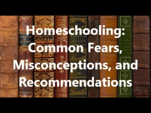 Homeschooling: Common Fears, Misconceptions, and Recommendations