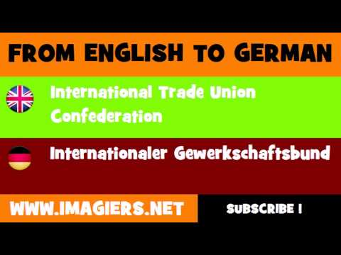 FROM ENGLISH TO GERMAN = International Trade Union Confederation
