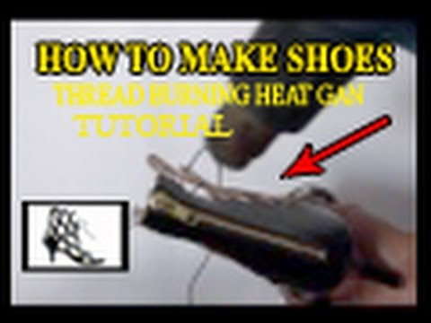 How To Make Shoes - Thread Burning by Heat Gun Tutorial