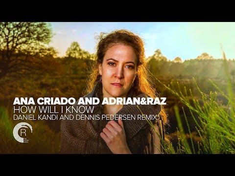 Ana Criado and Adrian&Raz - How Will I Know (Daniel Kandi and Dennis Pedersen Remix) + Lyrics