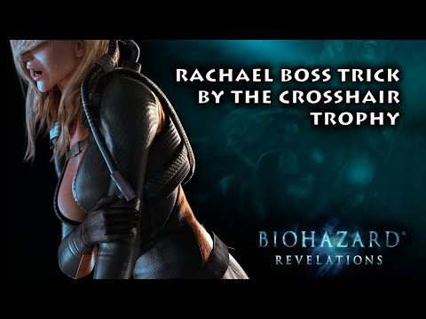 Resident Evil Revelations Unveiled Edition  Rachael Boss Trick ・ By The Crosshair Trophy