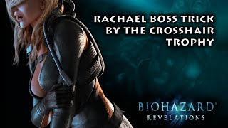 Resident Evil Revelations Unveiled Edition - Rachael Boss Trick ・ By The Crosshair Trophy