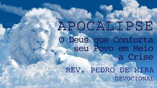 Apocalipse - O Deus que conforta o seu povo em meio as crises - Pr. Pedro Cordeiro - 08-04-2020