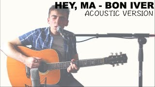 Hey, Ma - Bon Iver (Acoustic Cover)