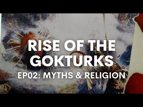 Rise of the Gokturks II: Myths and Religion of the Ancient Turks