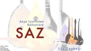 Saz - Ula Zeybeği [ Asya İçlerinden Balkanlara Saz © 1998 Kalan Müzik ]