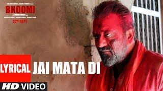 Bhoomi: Jai Mata Di (Lyrical Video) | Sanjay Dutt, Aditi Rao Hydari | Ajay Gogavle |Sachin - Jigar