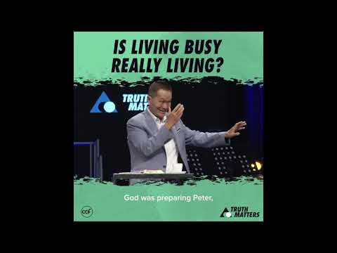 Is Living Busy Really Living? - Peter Tan-Chi - Truth Matters Snippets