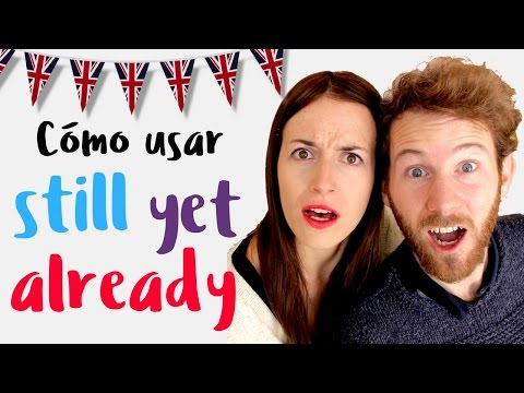"Cómo usar ""still, yet & already"" en inglés"