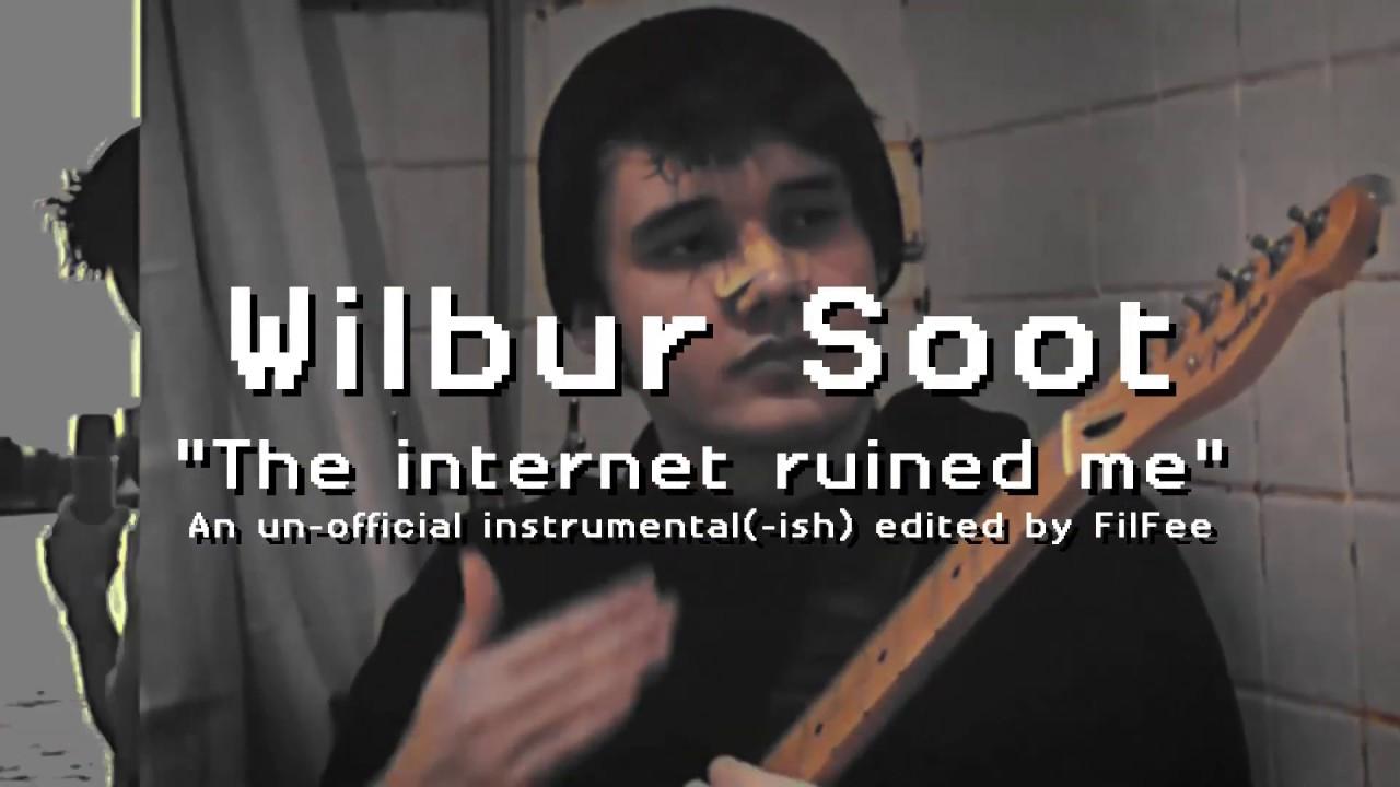 Wilbur Soot - Internet Ruined me - Unoffical Instrumental ...