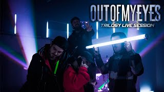 Out Of My Eyes - Trilogy ( Live Session )